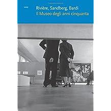 Rivière, Sandberg, Bardi. Il Museo degli anni cinquanta (DODO - Documenti della Scuola di Dottorato dell'Universit Iuav di Venezia)