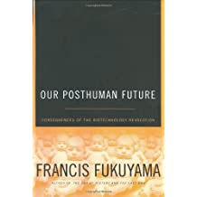 Our Posthuman Future: Consequences of the Biotechnology Revolution by Francis Fukuyama (2002-04-17)