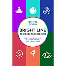 Bright Line Cookbook : Bright Line Cookbook For Beginners: 100 Sugar & Fat free delicious recipes for weight lose (English Edition)