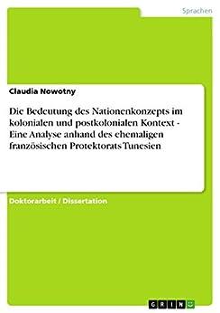 Die Bedeutung des Nationenkonzepts im kolonialen und postkolonialen Kontext - Eine Analyse anhand des ehemaligen französischen Protektorats Tunesien de [Nowotny, Claudia]