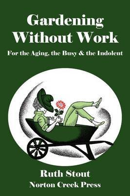 [Gardening Without Work: For the Aging, the Busy & the Indolent] (By: Ruth Stout) [published: August, 2011]