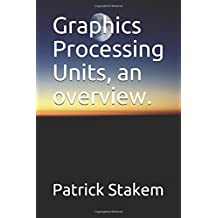 Graphics Processing Units,  an overview. (Computer Architecture)