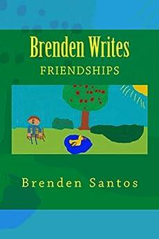 Brenden Writes: Friendships (English Edition) de [Santos, Brenden]
