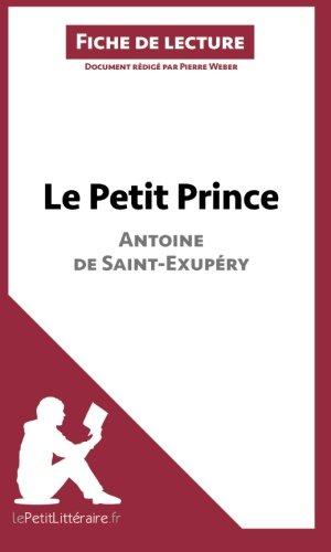 Le Petit Prince d'Antoine de Saint-Exupéry (Fiche de lecture): Résumé Complet Et Analyse Détaillée De L'oeuvre