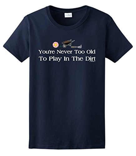 gardening-gift-never-too-old-to-play-in-the-dirt-ladies-camisetas-x-large-navy