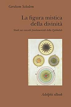La figura mistica della divinità: Studi sui concetti fondamentali della Qabbalah (Collezione Il ramo d'oro) di [Scholem, Gershom]