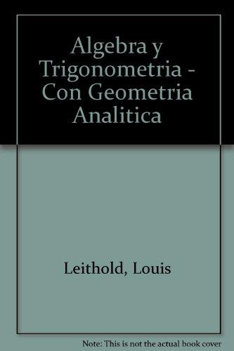 Algebra y Trigonometria - Con Geometria Analitica por Louis Leithold