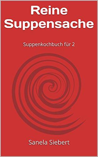 Reine Suppensache: Suppenkochbuch für 2