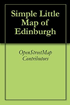 Simple Little Map of Edinburgh (English Edition) von [Contributors, OpenStreetMap]