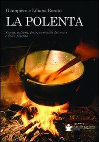 La polenta. Storia, cultura, feste, curiosità del mais e della polenta