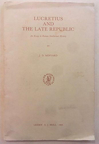 Lucretius and the Late Republic: An Essay in Roman Intellectual History (Mnemosyne, Supplements)