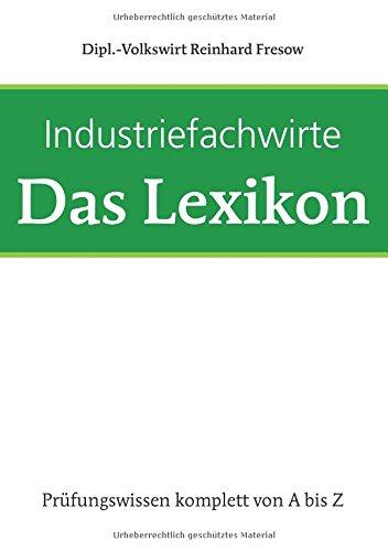 Industriefachwirte - Das Lexikon: Prüfungswissen komplett von A - Z