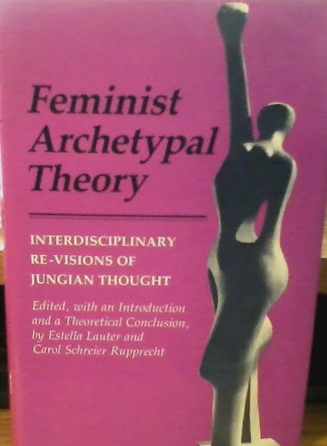 Feminist Archetypal Theory: Interdisciplinary Re-Visions of Jungian Thought