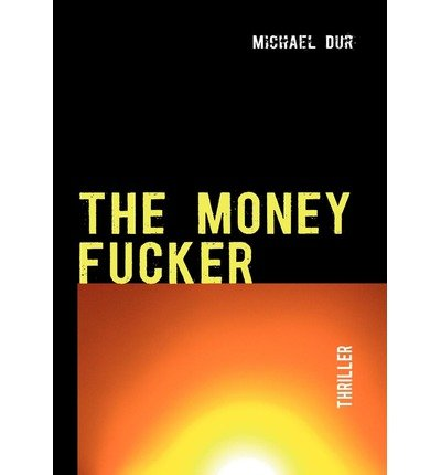[ THE MONEY FUCKER (GERMAN) ] BY Dur, Michael ( Author ) [ 2011 ] Paperback