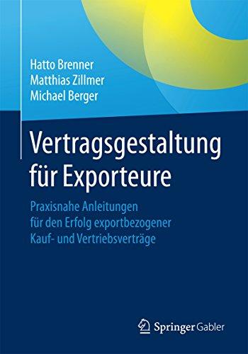 Vertragsgestaltung für Exporteure: Praxisnahe Anleitungen für den Erfolg exportbezogener Kauf- und Vertriebsverträge