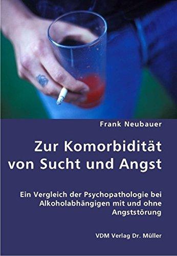 Zur Komorbidität von Sucht und Angst: Ein Vergleich der Psychopathologie bei Alkoholabhängigen mit und ohne Angststörung