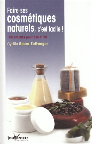 Faire ses cosmétiques naturels, c'est facile ! : 100 Recettes pour elle et lui par Cyrille Saura-Zellweger