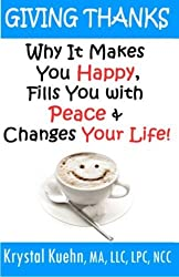 Giving Thanks - Why It Makes You Happy, Fills You With Peace and Changes Your Life ! by Krystal Kuehn (2014-09-24)