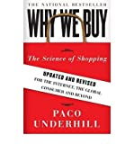 Why We Buy: The Science of Shopping: Updated and Revised for the Internet, the Global Consumer, and Beyond (Updated, Revised) Underhill, Paco ( Author ) Dec-30-2008 Paperback