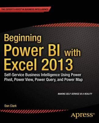 [ Beginning Power Bi with Excel 2013: Self-Service Business Intelligence Using Power Pivot, Power View, Power Query, and Power Map Clark, Dan ( Author ) ] { Paperback } 2014