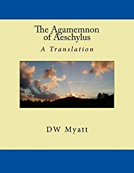The Agamemnon of Aeschylus: A Translation by DW Myatt
