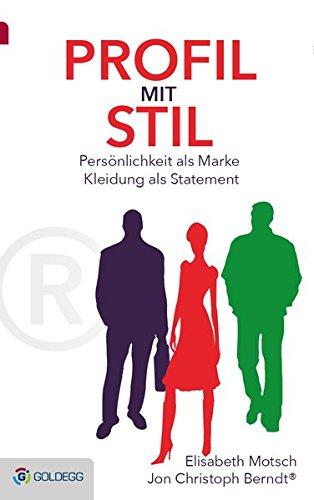 Profil mit Stil: Persönlichkeit als Marke - Kleidung als Statement (Goldegg Business)