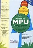 Keine Angst vor der MPU, 1 CD-ROM Medizinisch Psychologische Untersuchung zur Wiedererlangung des Führerscheins ('Idioten-Test'). Lern- und Vorbereitungshilfe zur amtlichen Prüfung!