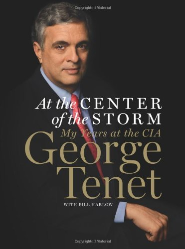 At the Center of the Storm: My Years at the CIA by George Tenet (2007-04-30