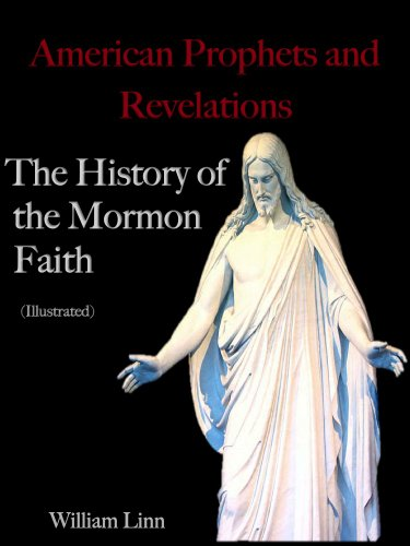 American Prophets and Revelations, The History of the Mormon Faith (Illustrated) (English Edition) Jr Mitt