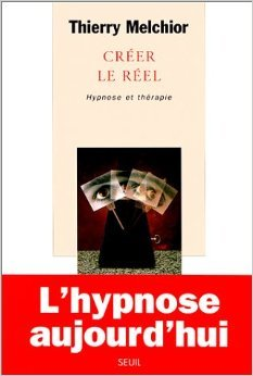 Créer le réel. Hypnose et thérapie de Thierry Melchior ( 19 mars 1998 )