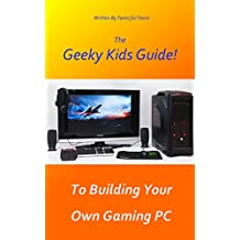 The Geeky Kids Guide! To Building Your Own Gaming PC (English Edition)