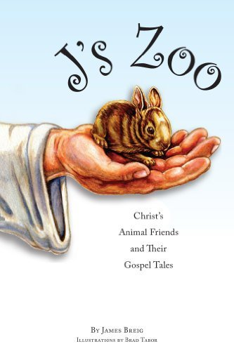 J's Zoo: Christ's Animal Friends and Their Gospel Tales by James Breig (2013-05-12)