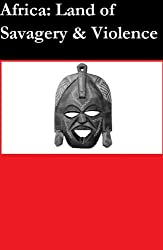 Africa: Land of Savagery & Violence (English Edition)
