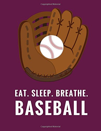 Eat. Sleep. Breathe. Baseball: Composition Notebook for Baseball Fans, 100 Lined Pages, Maroon (Large, 8.5 x 11 in.) (Baseball Notebook) (Maroon Softball)