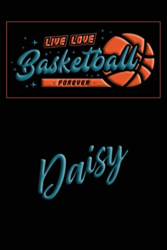Live Love Basketball Forever Daisy: Lined Journal |College Ruled Notebook | Composition Book | Diary