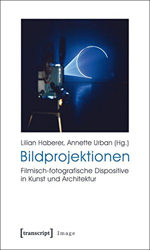 Bildprojektionen: Filmisch-fotografische Dispositive in Kunst und Architektur (Image)