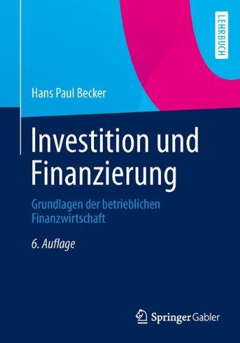 Investition und Finanzierung: Grundlagen der Betrieblichen Finanzwirtschaft (German Edition)