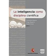 INTELIGENCIA COMO DISCIPLINA CIENTÍFICA, LA: Actas del Primer Congreso Nacional de Inteligencia (Cultura de Inteligencia)