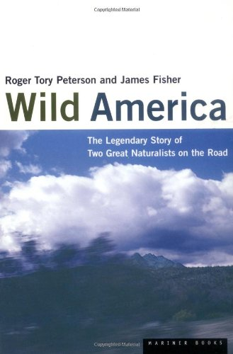 Wild America: The Record of a 30, 000-Mile Journey around the Continent by a Distinguished Naturalist and His British Collegue por Roger Tory Peterson