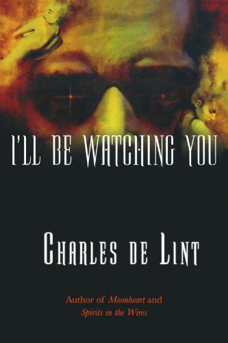 I'll Be Watching You (Key Books) by Charles de Lint (2004-03-01)