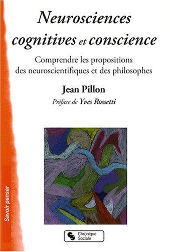 Neurosciences cognitives et conscience : Comprendre les propositions des neuroscientifiques et des philosophes