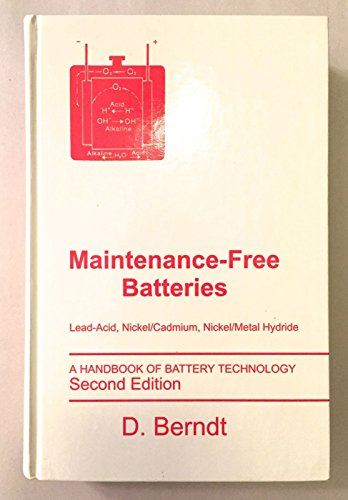 Maintenance-Free Batteries: Lead-acid, Nickel/Cadmium, Nickel/Hydride - A Handbook of Battery Technology (Electronic & Electrical Engineering Research Studies)