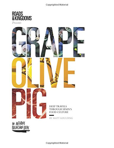 Grape, Olive, Pig: Deep Travels Through Spain's Food Culture por Matt Goulding