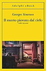 Il morto piovuto dal cielo: e altri racconti (Le inchieste di Maigret: racconti Vol. 12)