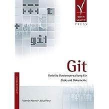 Git. Verteilte Versionsverwaltung für Code und Dokumente