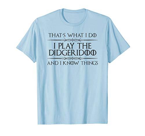 Didgeridoo Player - I Play Didgeridoo & I Know Things Funny T-Shirt