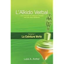 Aïkido Verbal (FR) - Ceinture Verte: L'art de diriger les attaques verbales vers un résultat équilibré