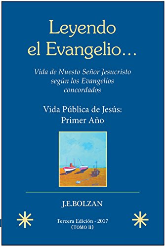 Leyendo el Evangelio... (TOMO II): Vida Publica de Jesus: Primer Año (Vida de Nuestro Senor Jesucristo segun los Evangelios concordados nº 2)