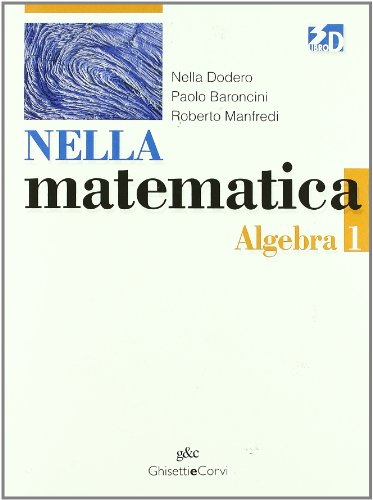 Nella matematica. Algebra. Per le Scuole superiori. Con espansione online: NELLA MAT. ALGEBRA 1