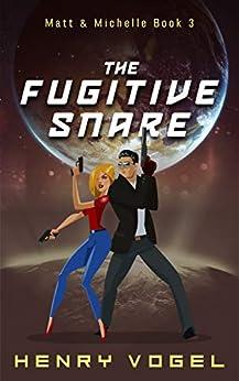 The Fugitive Snare: Matt & Michelle Book 3 (English Edition) van [Vogel, Henry]